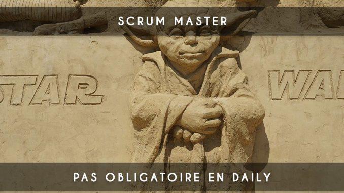 scrum master pas obligatoire en daily