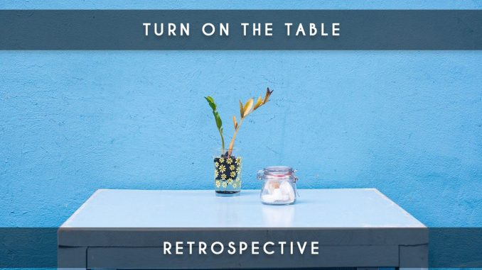 retrospective turn on the table