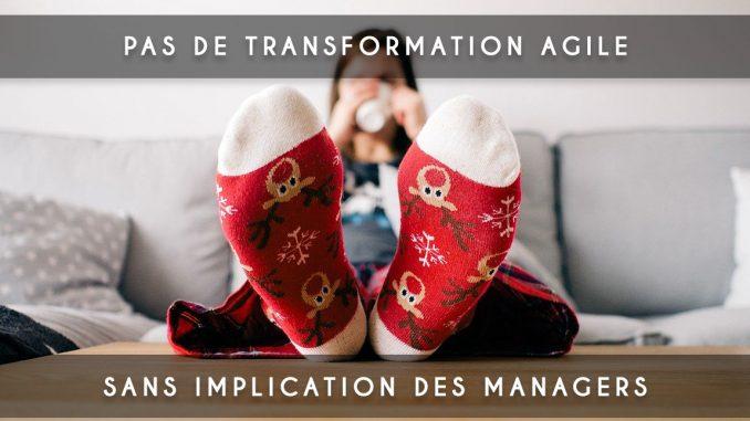 pas de transformation agile sans implication des managers