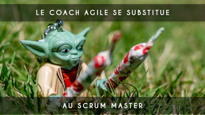 coach agile se substitue au scrum master
