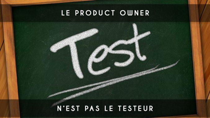 le product owner n est pas le testeur